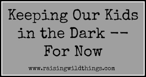 keeping kids in the dark